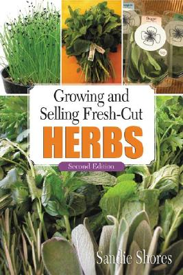 Growing and Selling Fresh-Cut Herbs By Shores, Sandie